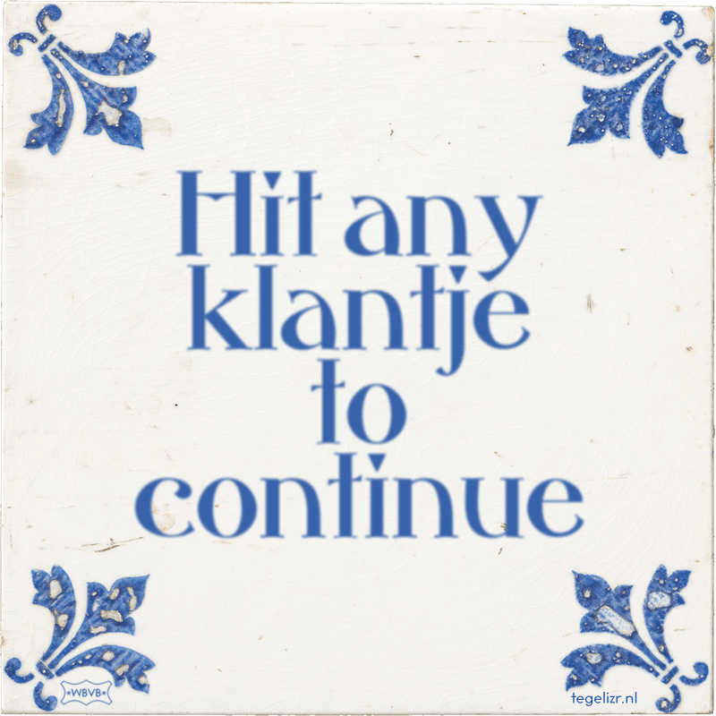Hit any klantje to continue - Online tegeltjes bakken