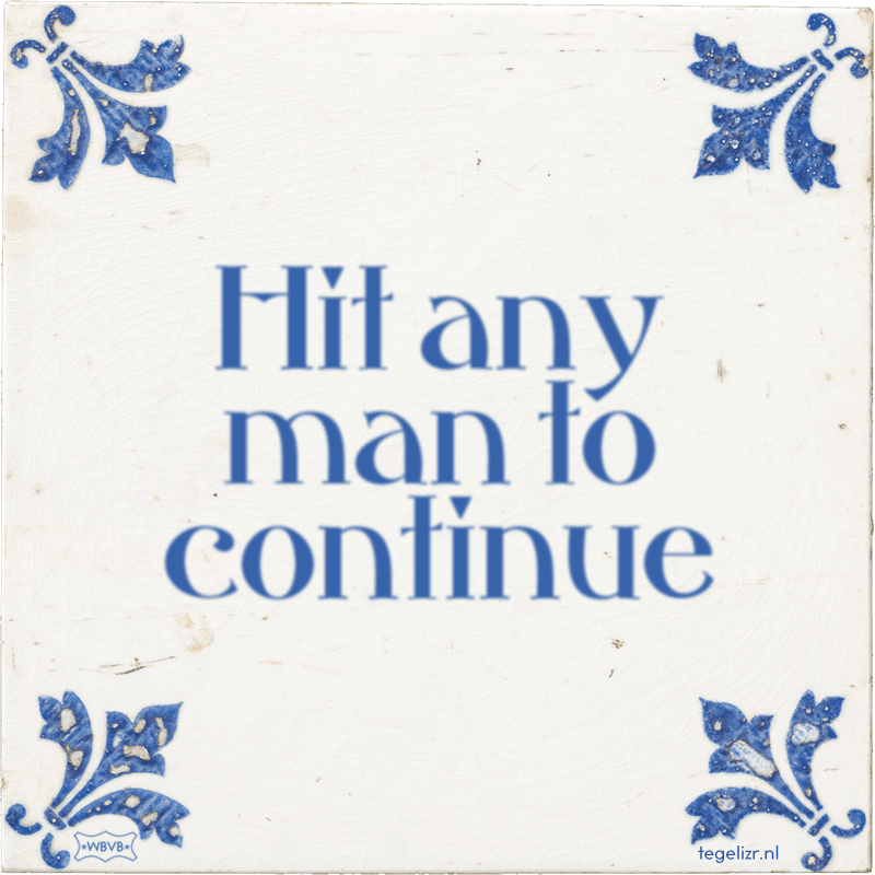 Hit any man to continue - Online tegeltjes bakken