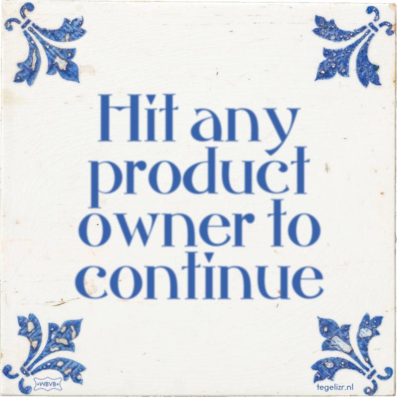 Hit any product owner to continue - Online tegeltjes bakken