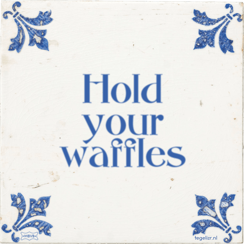 Hold your waffles - Online tegeltjes bakken