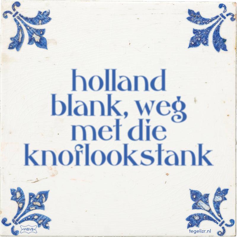 holland blank, weg met die knoflookstank - Online tegeltjes bakken