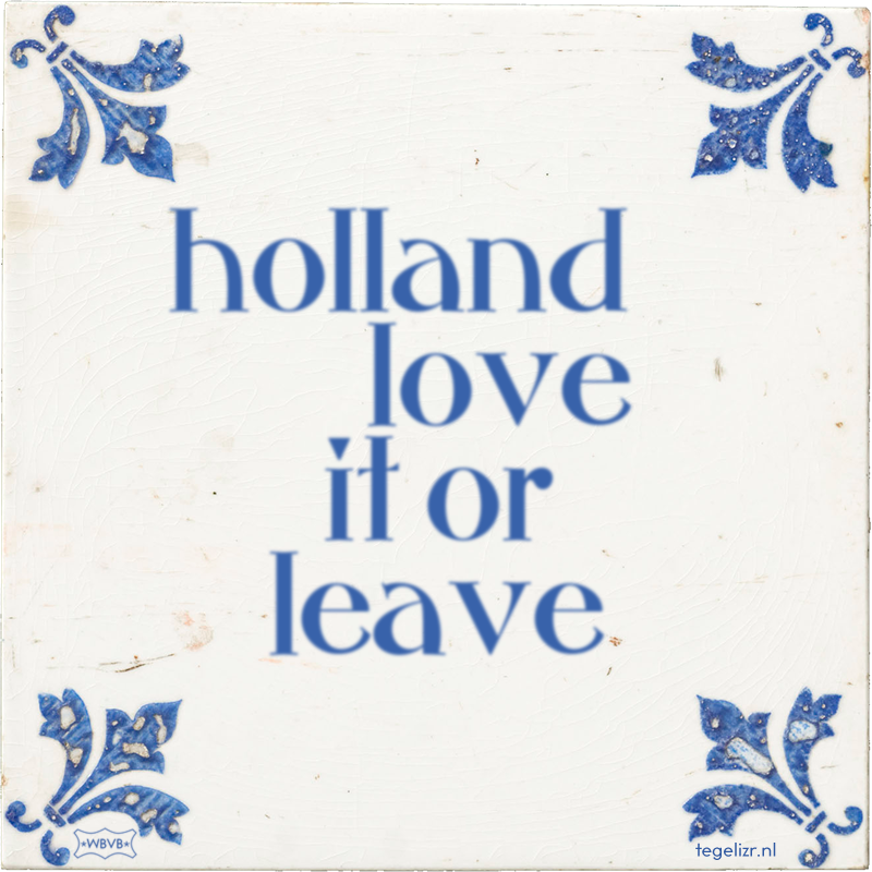 holland love it or leave - Online tegeltjes bakken