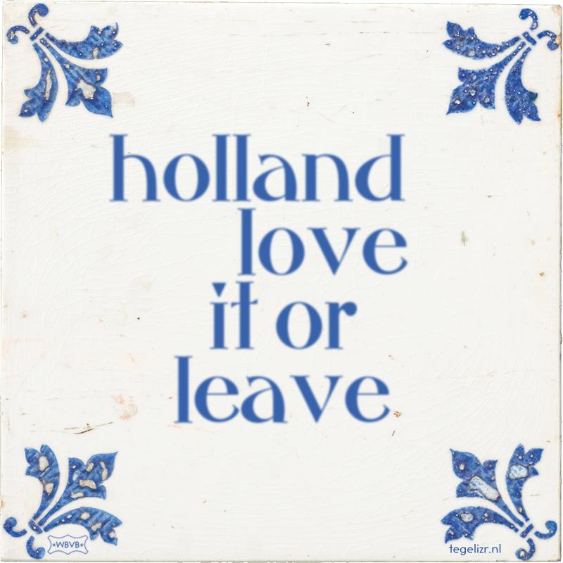 holland love it or leave - Online tegeltjes bakken