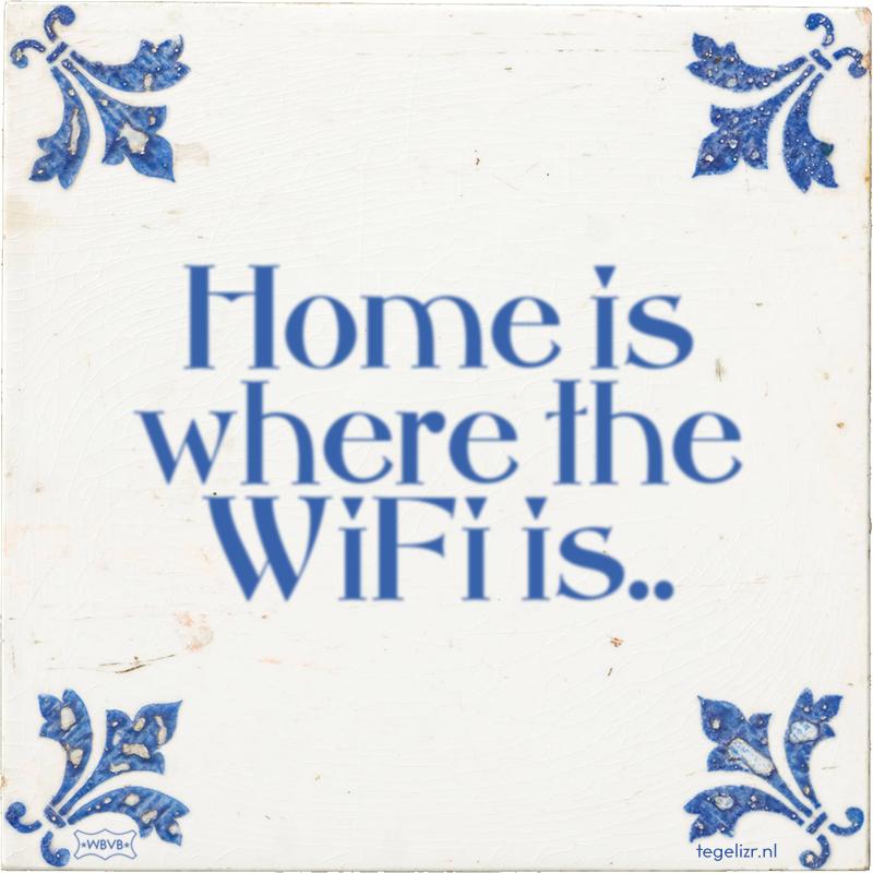 Home is where the WiFi is.. - Online tegeltjes bakken