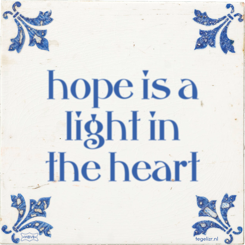 hope is a light in the heart - Online tegeltjes bakken