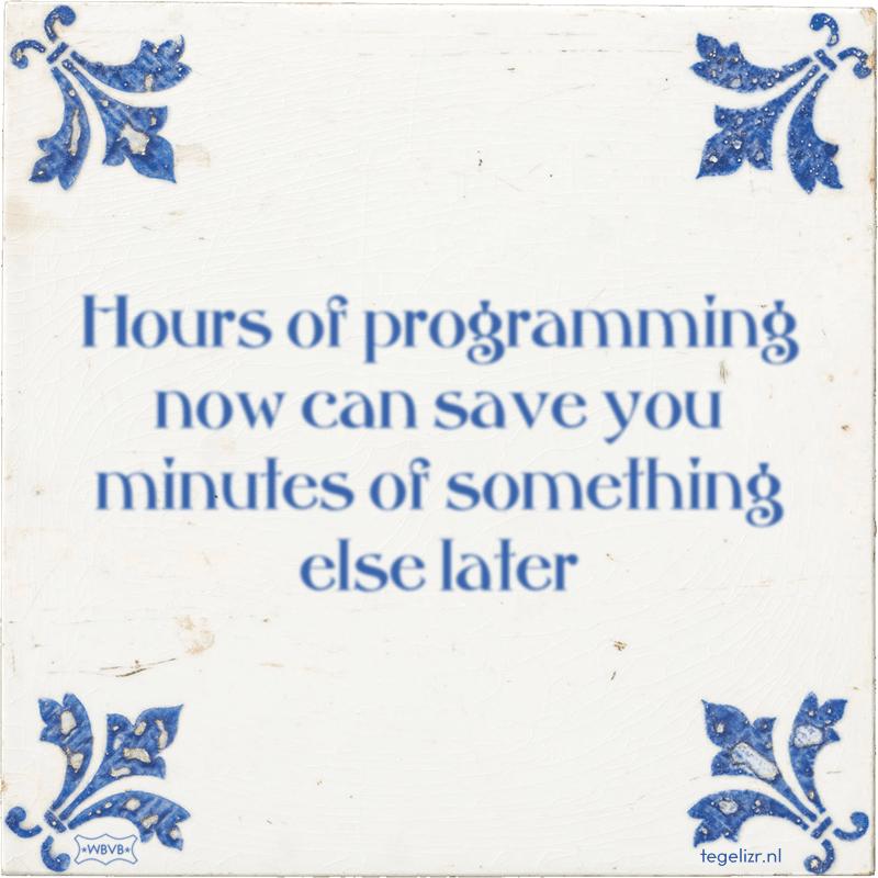 Hours of programming now can save you minutes of something else later - Online tegeltjes bakken