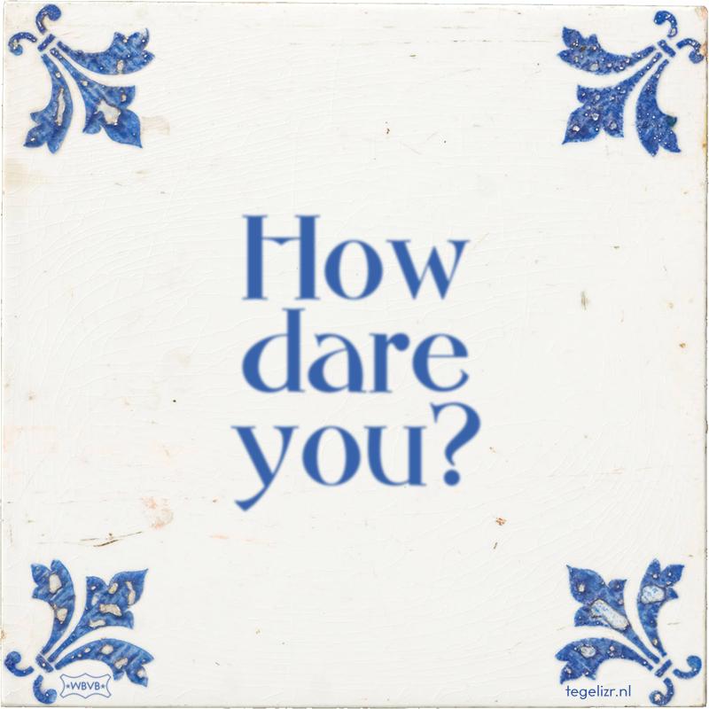 How dare you? - Online tegeltjes bakken