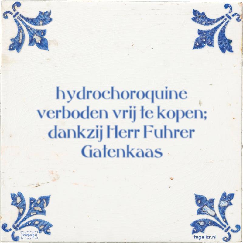 hydrochoroquine verboden vrij te kopen; dankzij Herr Fuhrer Gatenkaas - Online tegeltjes bakken
