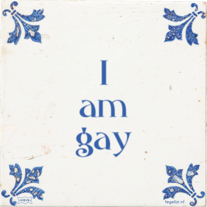 I am gay - Online tegeltjes bakken