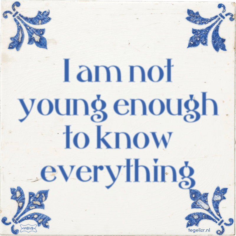 I am not young enough to know everything - Online tegeltjes bakken