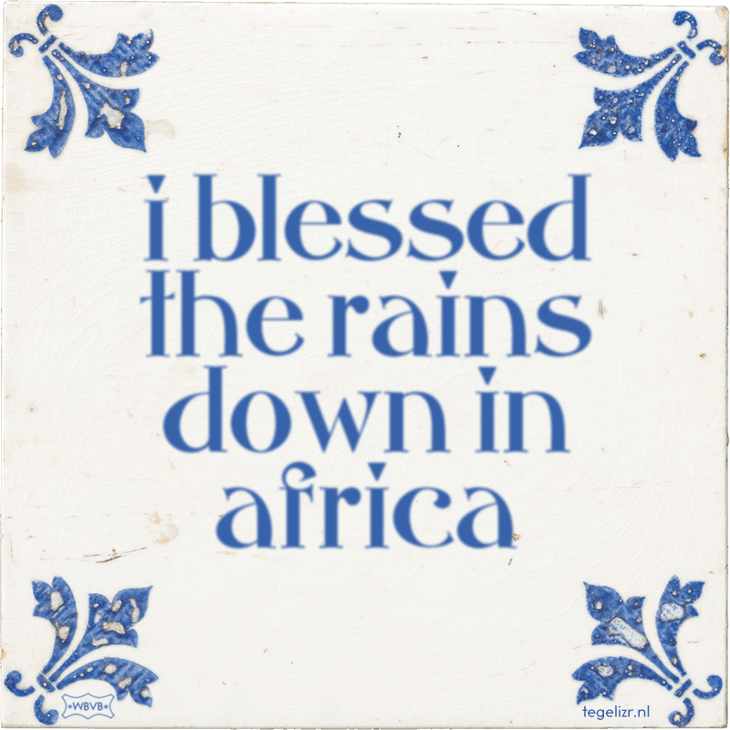 i blessed the rains down in africa - Online tegeltjes bakken