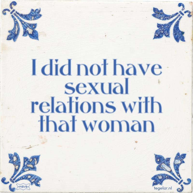 I did not have sexual relations with that woman - Online tegeltjes bakken