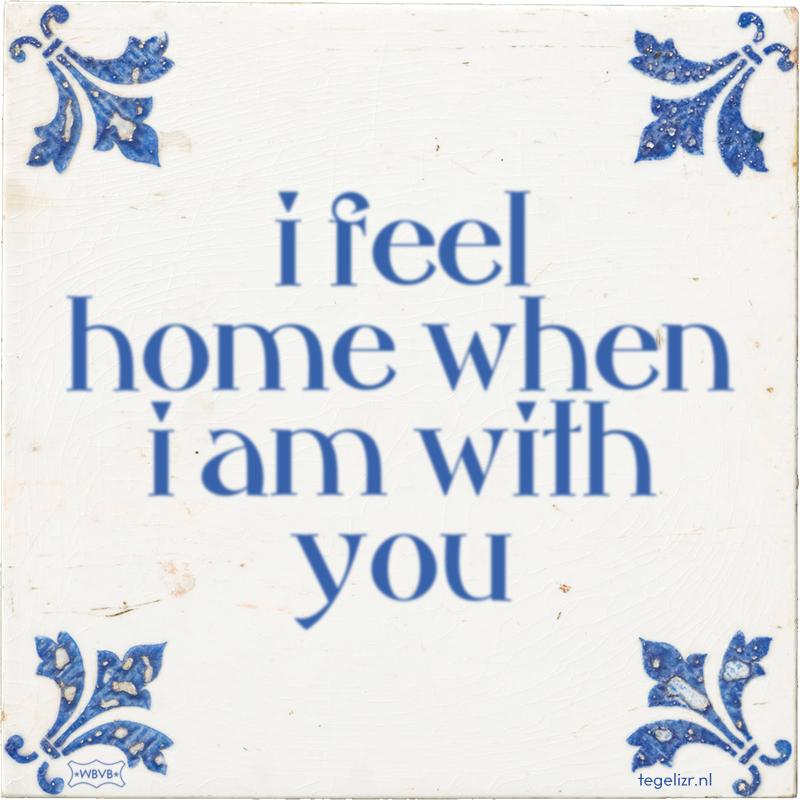i feel home when i am with you - Online tegeltjes bakken