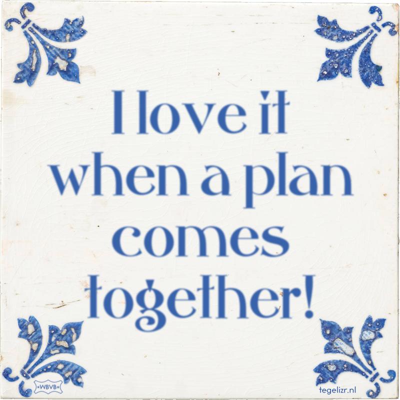 I love it when a plan comes together! - Online tegeltjes bakken