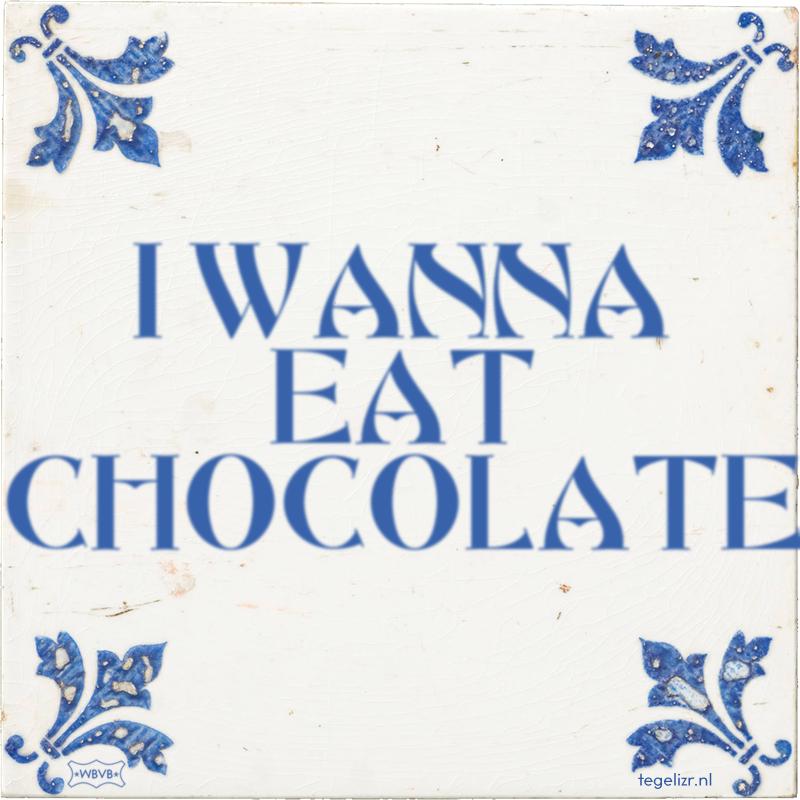 I WANNA EAT CHOCOLATE - Online tegeltjes bakken