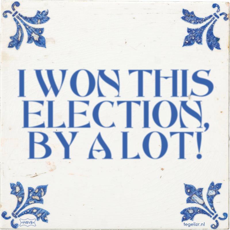 I WON THIS ELECTION, BY A LOT! - Online tegeltjes bakken