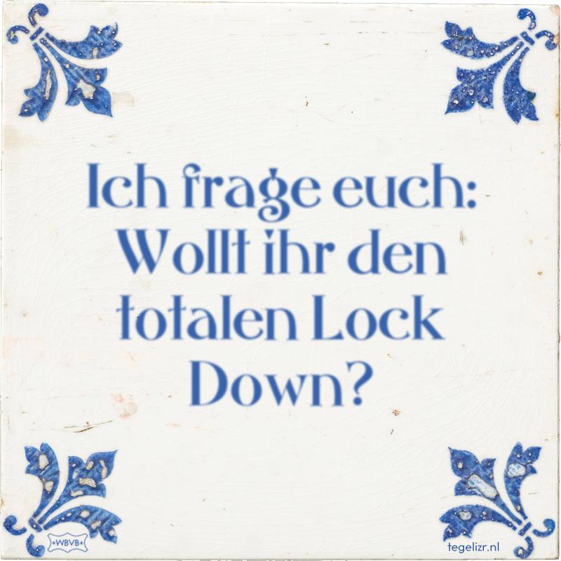 Ich frage euch: Wollt ihr den totalen Lock Down? - Online tegeltjes bakken
