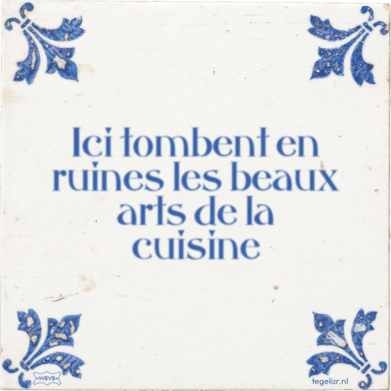 Ici tombent en ruines les beaux arts de la cuisine - Online tegeltjes bakken