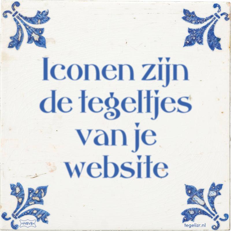 Iconen zijn de tegeltjes van je website - Online tegeltjes bakken