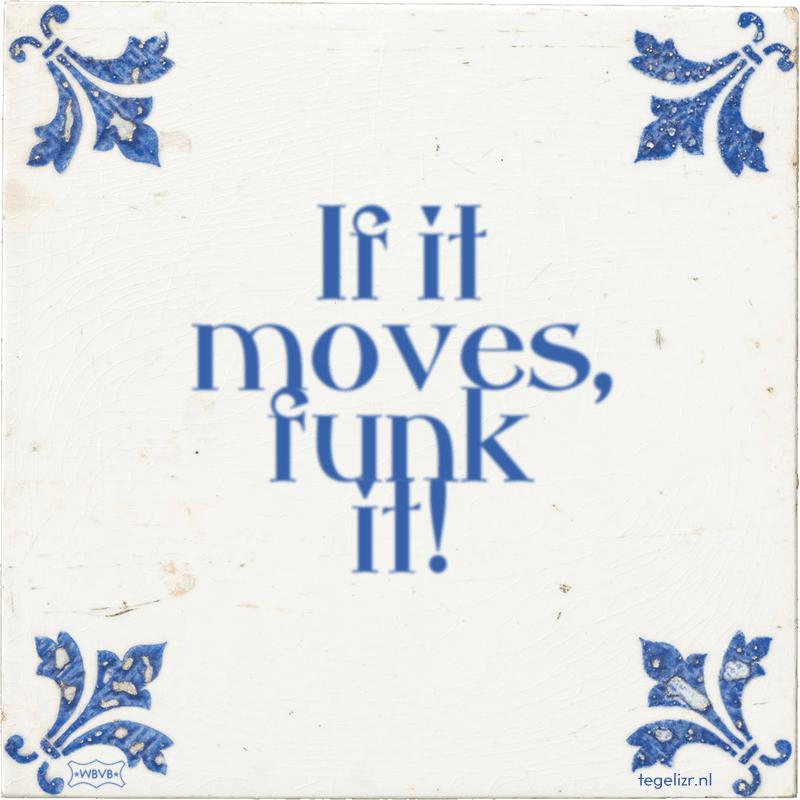 If it moves, funk it! - Online tegeltjes bakken