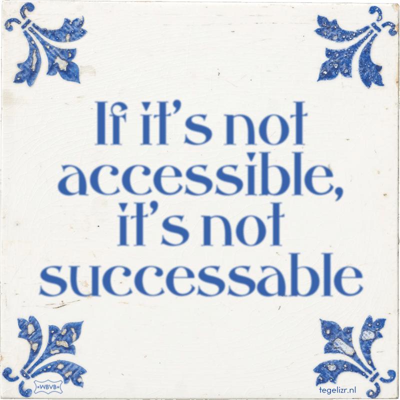 If it's not accessible, it's not successable - Online tegeltjes bakken