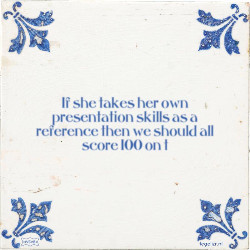 If she takes her own presentation skills as a reference then we should all score 100 on t - Online tegeltjes bakken