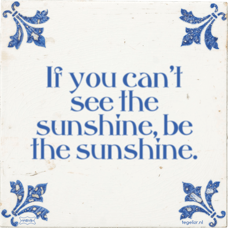 If you can't see the sunshine, be the sunshine. - Online tegeltjes bakken