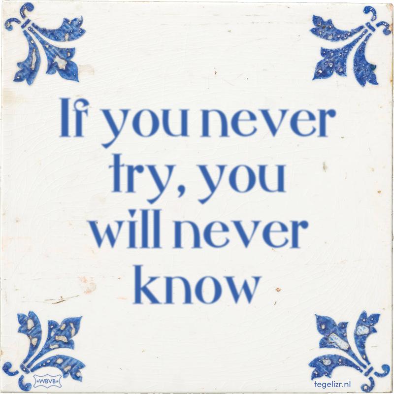 If you never try, you will never know - Online tegeltjes bakken