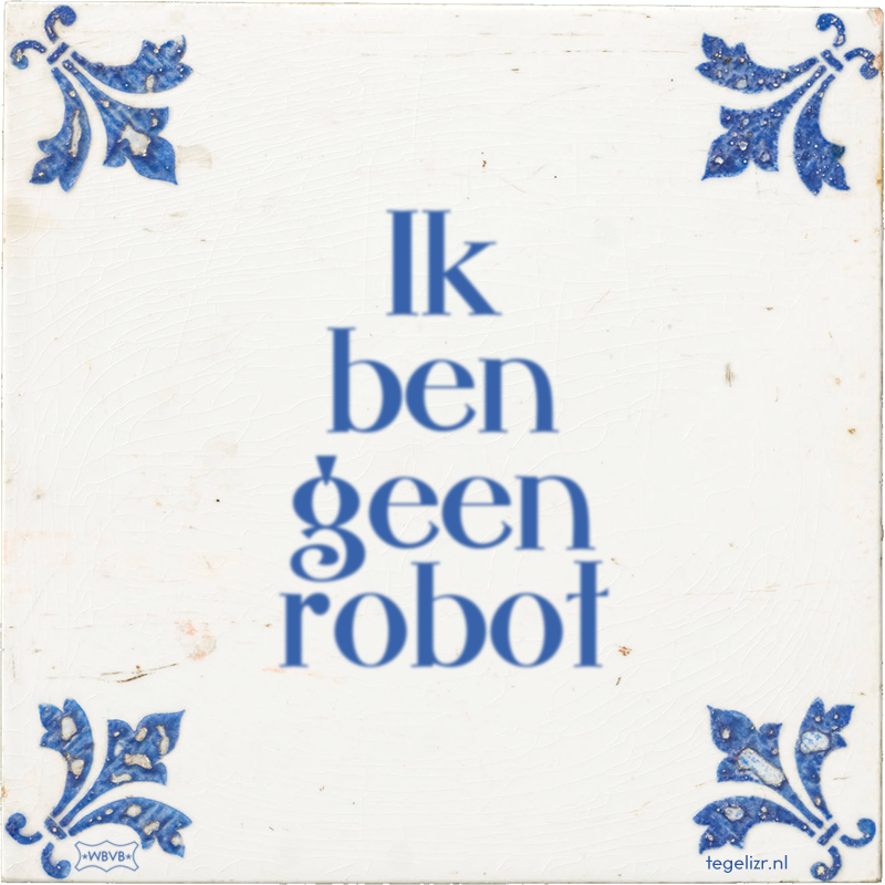 Ik ben geen robot - Online tegeltjes bakken