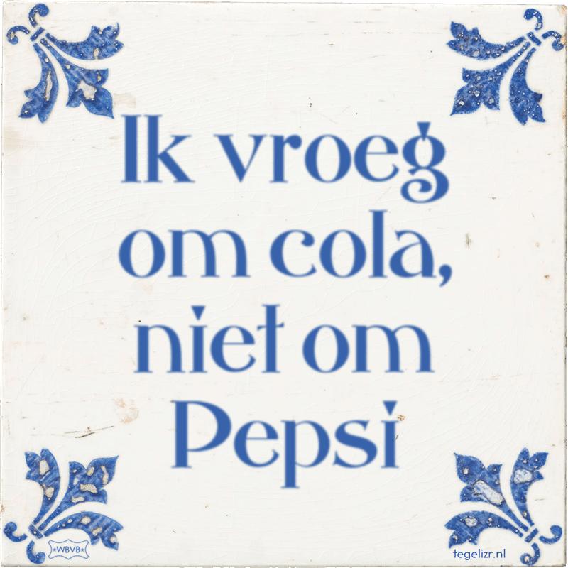Ik vroeg om cola, niet om Pepsi - Online tegeltjes bakken