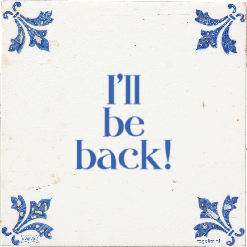 I'll be back! - Online tegeltjes bakken