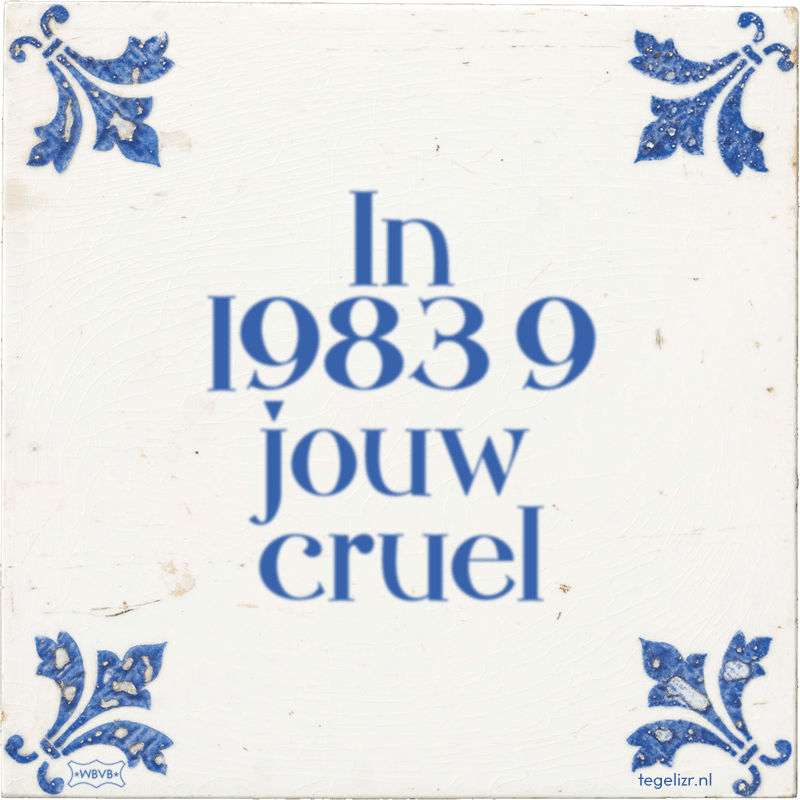 In 1983 9 jouw cruel - Online tegeltjes bakken