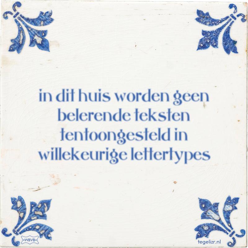 in dit huis worden geen belerende teksten tentoongesteld in willekeurige lettertypes - Online tegeltjes bakken