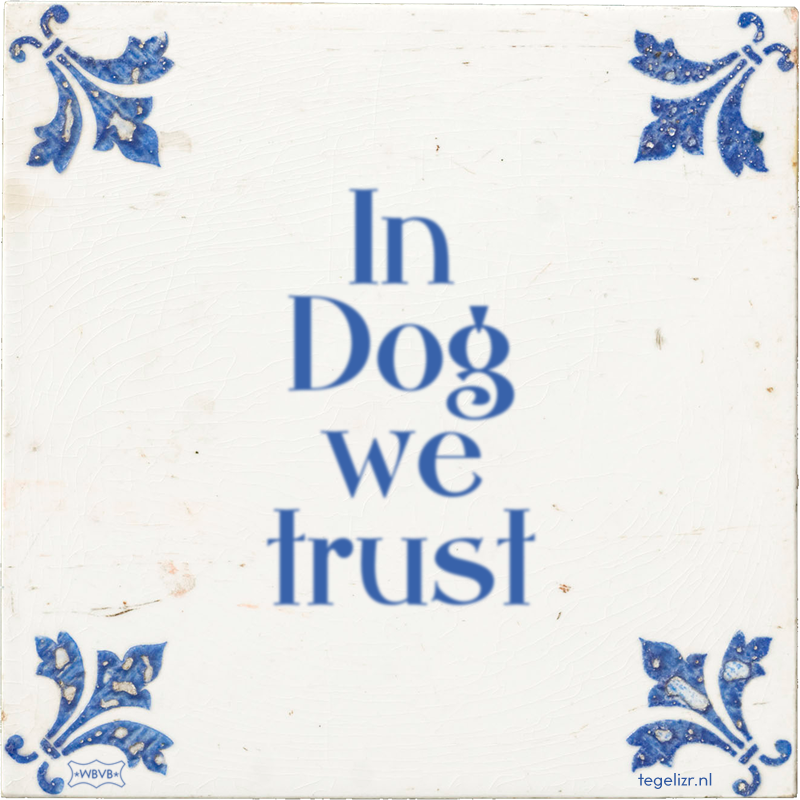 In Dog we trust - Online tegeltjes bakken