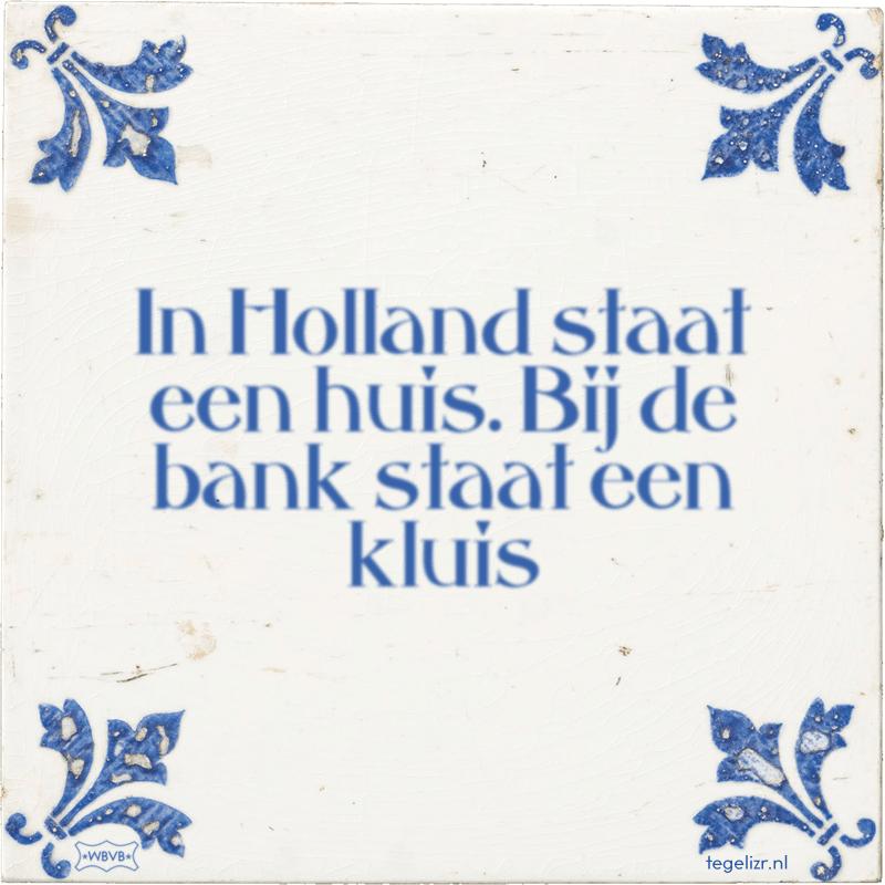 In Holland staat een huis. Bij de bank staat een kluis - Online tegeltjes bakken