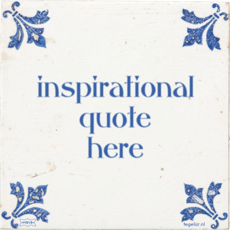 inspirational quote here - Online tegeltjes bakken