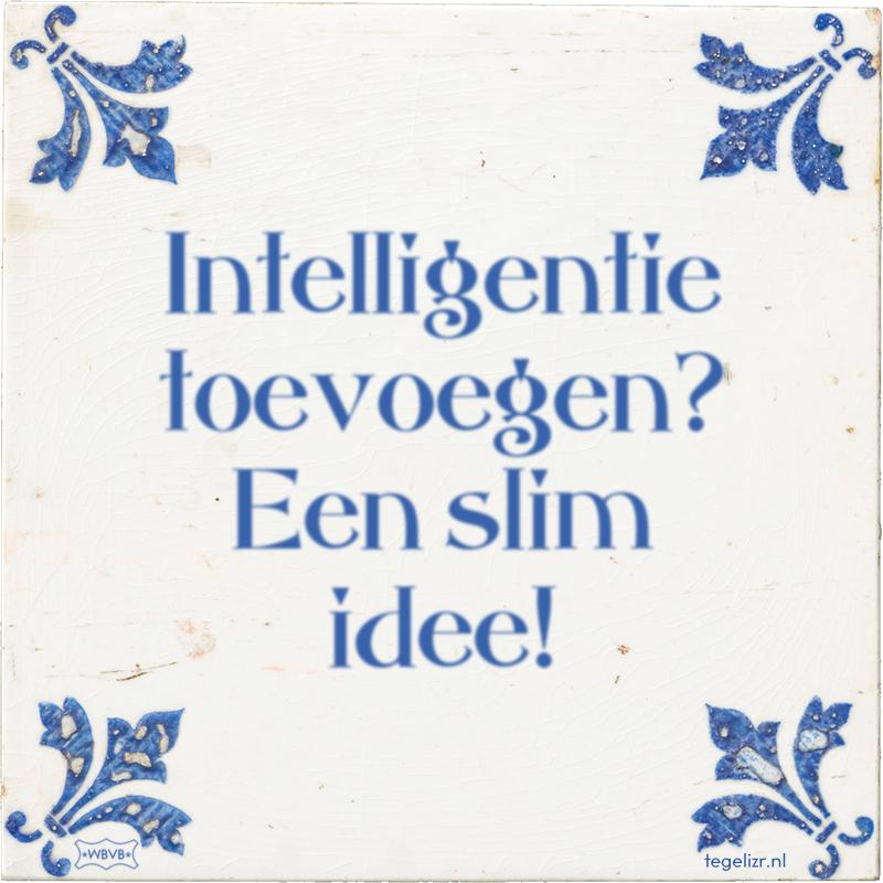 Intelligentie toevoegen? Een slim idee! - Online tegeltjes bakken