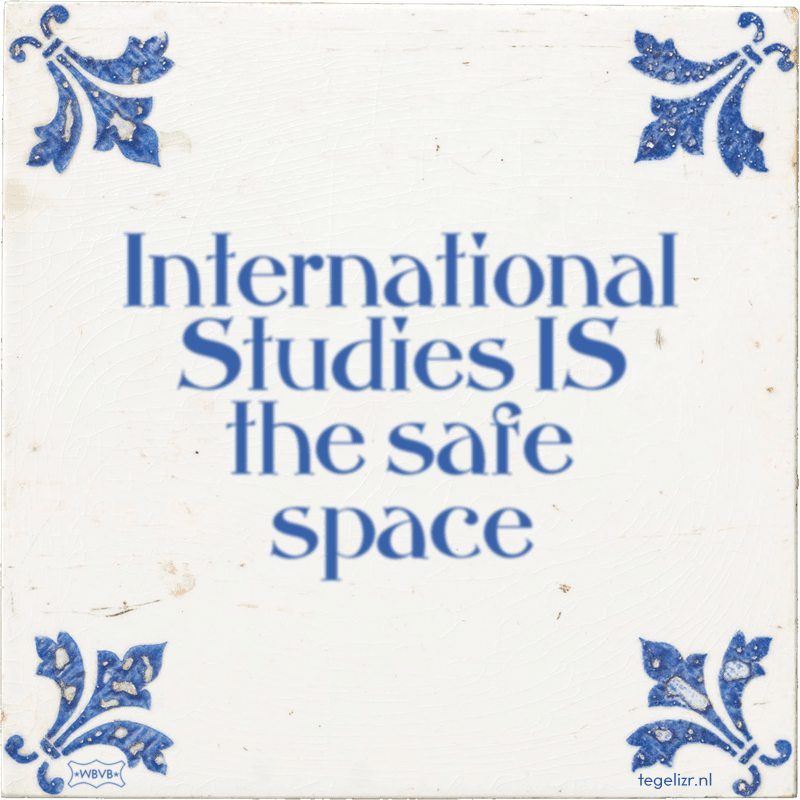 International Studies IS the safe space - Online tegeltjes bakken
