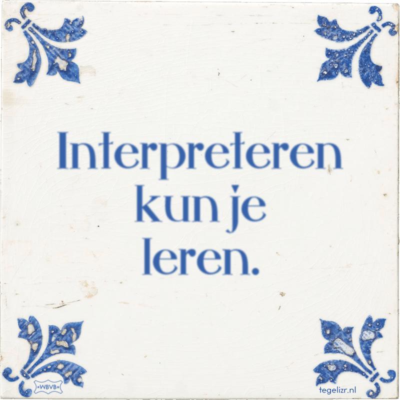 Interpreteren kun je leren. - Online tegeltjes bakken