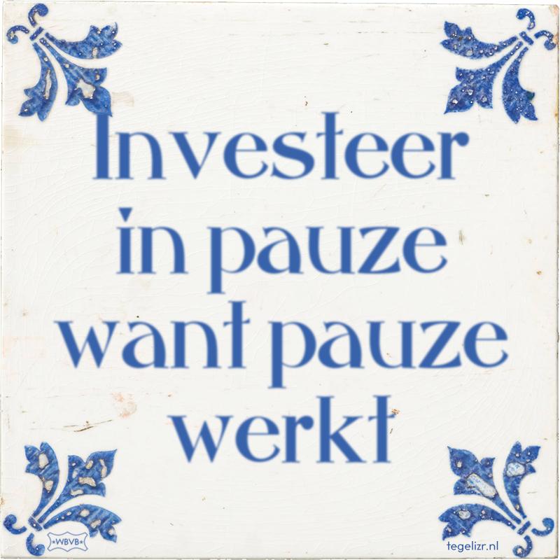 Investeer in pauze want pauze werkt - Online tegeltjes bakken