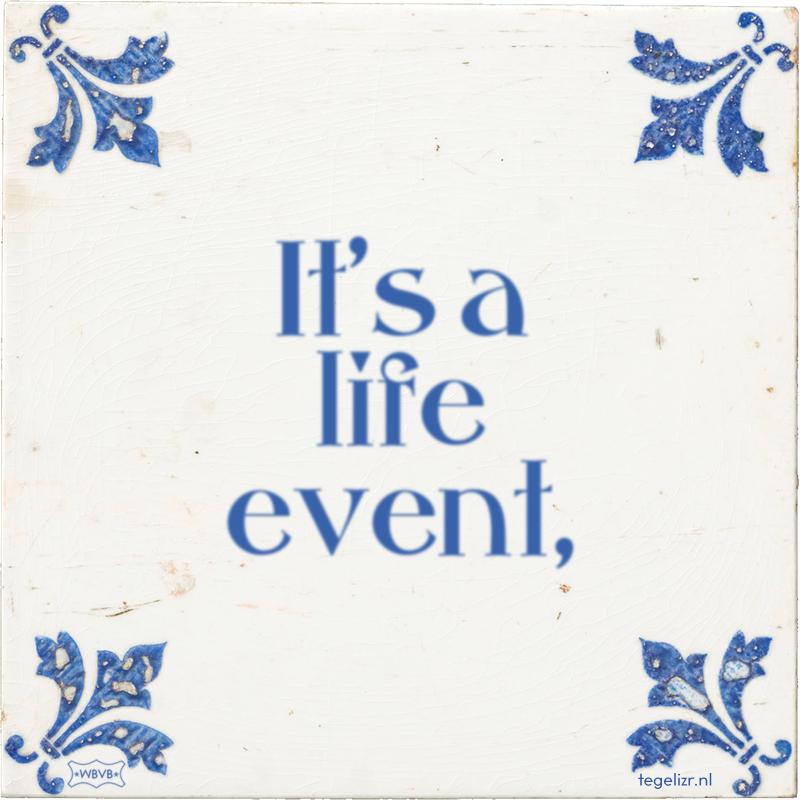 It's a life event, - Online tegeltjes bakken