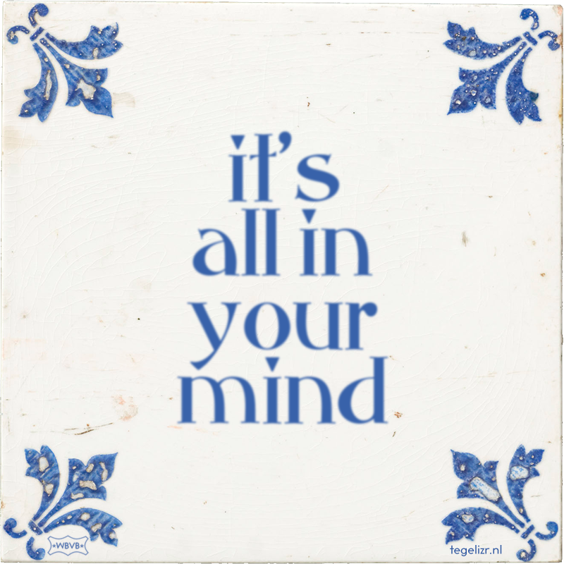 it's all in your mind - Online tegeltjes bakken
