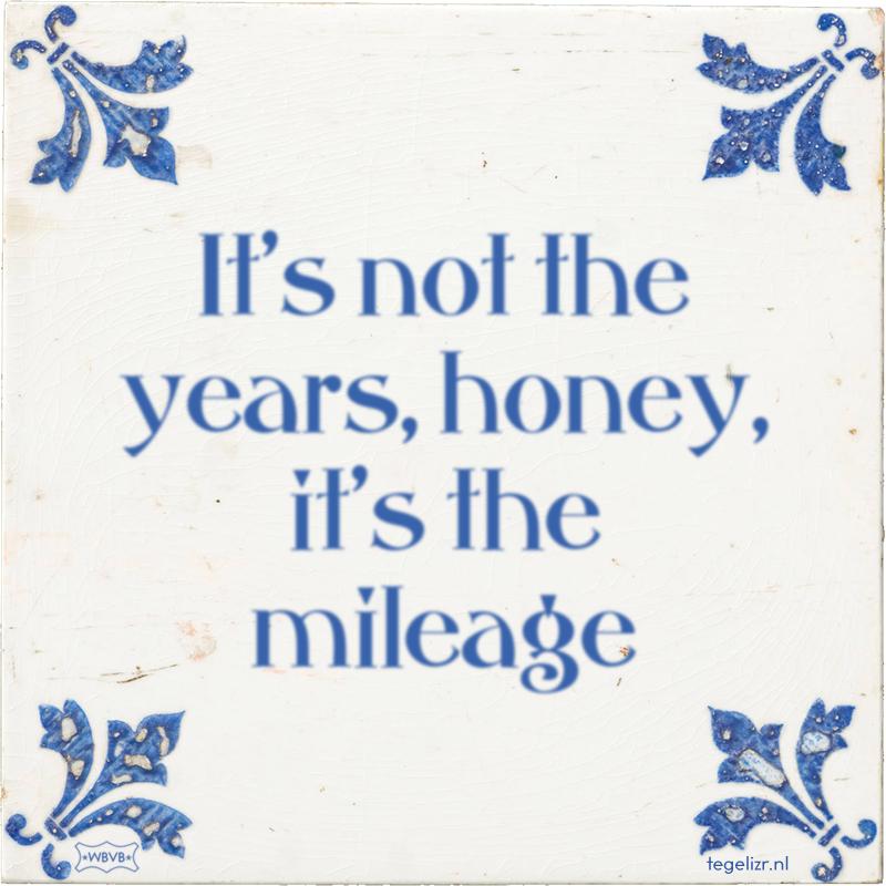 It's not the years, honey, it's the mileage - Online tegeltjes bakken