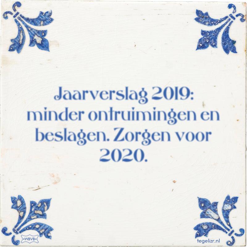 Jaarverslag 2019: minder ontruimingen en beslagen. Zorgen voor 2020. - Online tegeltjes bakken