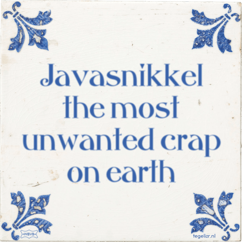 Javasnikkel the most unwanted crap on earth - Online tegeltjes bakken