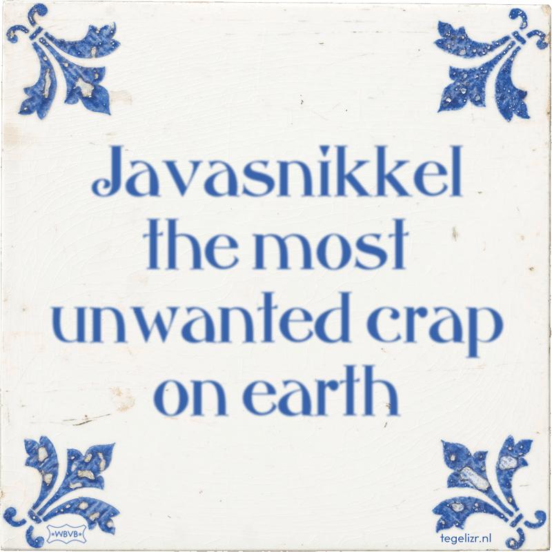 Javasnikkel the most unwanted crap on earth - Online tegeltjes bakken