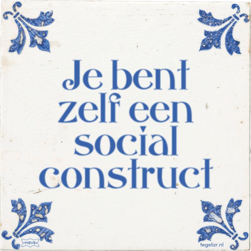 Je bent zelf een social construct - Online tegeltjes bakken