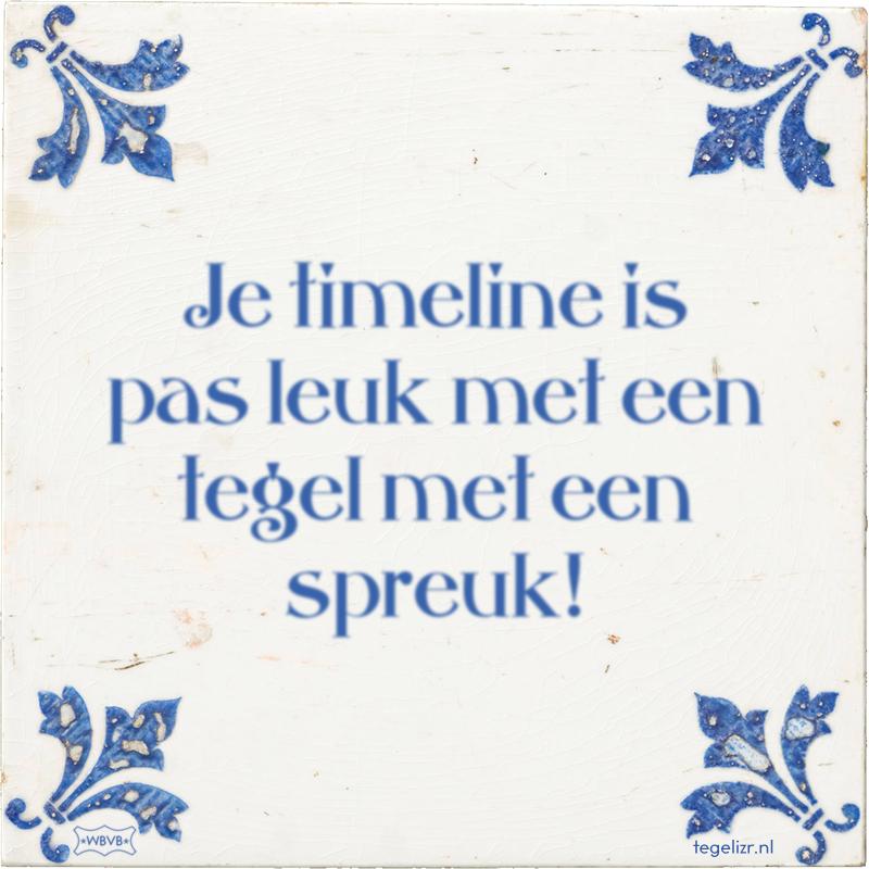 Je timeline is pas leuk met een tegel met een spreuk! - Online tegeltjes bakken