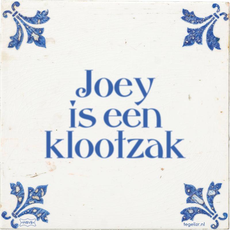 Joey is een klootzak - Online tegeltjes bakken