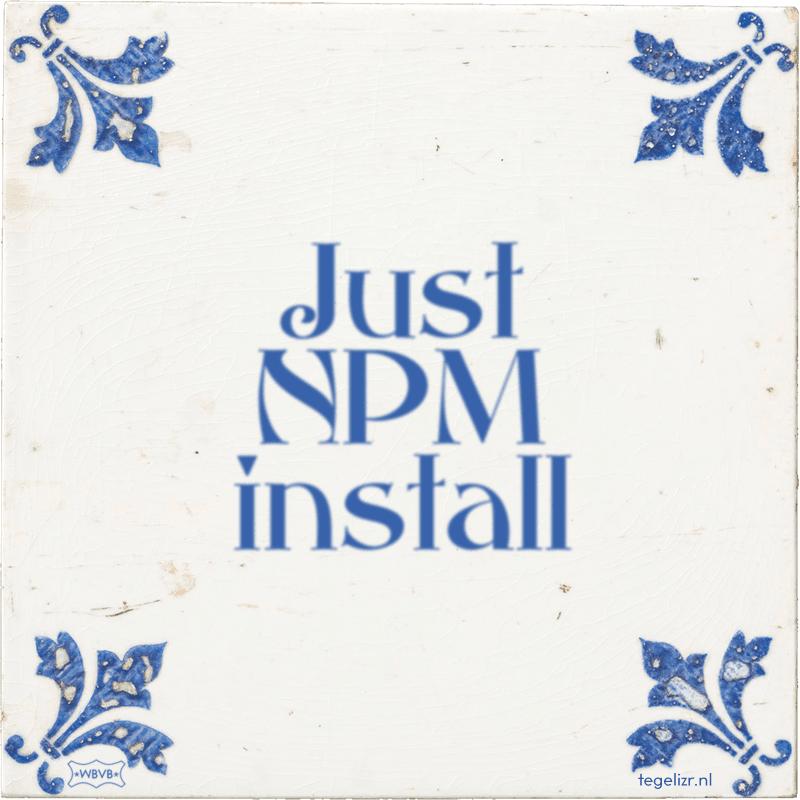 Just NPM install - Online tegeltjes bakken